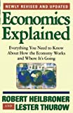 Heilbroner, Robert: Economics Explained: Everything You Need to Know About How the Economy Works and Where It&#39;s Going