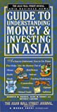 Siegel, Alan M.: The ASIAN WSJ ASIA BUS NEWS GDE TO UNDERSTANDING MONEY AND INVESTING IN ASIA