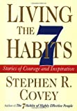 Covey, Stephen R.: Living the 7 Habits : Understanding, Using, Succeeding