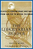 Boaz, David: The Libertarian Reader: Classic and Contemporary Writings from Lao-Tzu to Milton Friedman