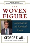 Will, George F.: The Woven Figure: Conservatism and America&#39;s Fabric, 1994-1997