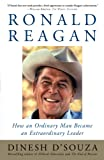 D'Souza, Dinesh: Ronald Reagan: How an Ordinary Man Became an Extraordinary Leader