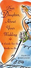 Dear Daughter, About Your Wedding: A Guide…