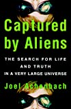 Achenbach, Joel: Captured by Aliens: The Search for Life and Truth in a Very Large Universe