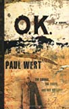 West, Paul: Ok: The Corral The Earps And Doc Holliday A Novel