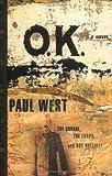 West, Paul: Ok: The Corral The Earps And Doc Holliday A Novel
