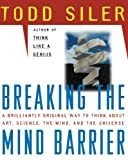 Siler, Todd: Breaking the Mind Barrier: The Artscience of Neurocosmology