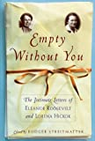 Roosevelt, Eleanor: Empty Without You: The Intimate Letters of Eleanor Roosevelt and Lorena Hickok