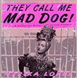 Lopez, Erika: They Call Me Mad Dog!