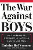 Sommers, Christina Hoff: The War Against Boys : How Misguided Feminism Is Harming Our Young Men