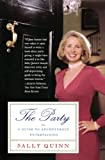Quinn, Sally: The Party: A Guide to Adventurous Entertaining