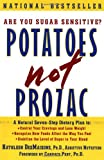 Desmaisons, Kathleen: Potatoes Not Prozac: A Natural Seven-Step Dietary Plan to Control Your Cravings and Lose Weight, Recognize How Foods Affect the Way You Feel, and Stabilize the Level of su