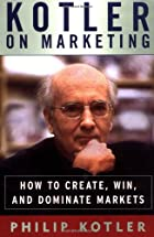 Kotler on Marketing: How to Create, Win, and…