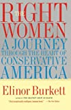 Burkett, Elinor: The Right Women: A Journey Through the Heart of Conservative America