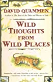 Quammen, David: Wild Thoughts from Wild Places