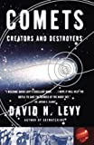 Levy, David H.: Comets: Creators and Destroyers