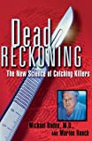 Baden, Michael: Dead Reckoning: The New Science of Catching Killers