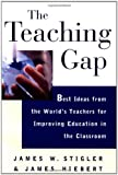 Stigler, James W.: The Teaching Gap: Best Ideas from the World&#39;s Teachers for Improving Education in the Classroom