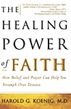 Koening, Harold G.: Healing Power of Faith: How Belief and Prayer Can Help You Triumph over Disease