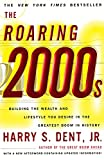 Dent, Harry S.: The Roaring 2000s: Building the Wealth and Lifestyle You Desire in the Greatest Boom in History