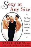 Shannon, Jacqueline: Sexy at Any Size: A Real Woman&#39;s Guide to Dating and Romance