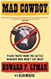 Lyman, Howard: Mad Cowboy: Plain Truth from the Cattle Rancher Who Won&#39;t Eat Meat