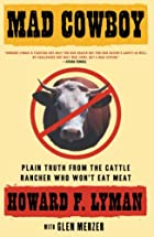 Mad Cowboy: Plain Truth from the Cattle…