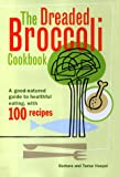 Haspel, Barbara: The Dreaded Broccoli Cookbook: A Good-Natured Guide to Healthful Eating With 100 Recipes