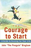 Bingham, John: The Courage to Start: A Guide to Running for Your Life
