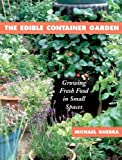 Guerra, Michael: The Edible Container Garden : Growing Fresh Food in Small Spaces