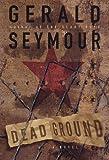 Seymour, Gerald: Dead Ground: A Novel