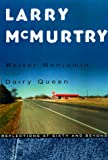 McMurtry, Larry: Walter Benjamin at the Dairy Queen: Reflections at Sixty and Beyond