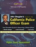 Douglas, John E.: John Douglas's Guide to the California Police Officer Exam (Kaplan)