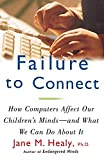 Healy, Jane M.: Failure to Connect: How Computers Affect Our Children's Minds-And What Can We Do About It