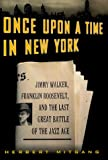 Mitgang, Herbert: Once upon a Time in New York : Jimmy Walker, Franklin Roosevelt and the Last Great Battle of the Jazz Age