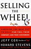 Cox, Jeff: SELLING THE WHEEL: Choosing the Best Way to Sell For You, Your Company, and Your Customers