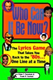 Scatoni, Frank R.: Who Can It Be Now?: The Lyrics Game That Takes You Back to the &#39;80S...One Line at a Time