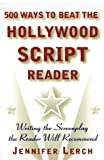 Lerch, Jennifer: 500 Ways to Beat the Hollywood Script Reader: Writing the Screenplay the Reader Will Recommend