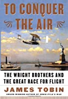 To Conquer the Air : The Wright Brothers and…