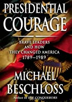 Presidential Courage: Brave Leaders and How…
