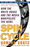 Kurtz, Howard: Spin Cycle: How the White House and the Media Manipulate the News