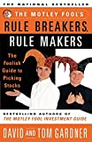 Gardner, David: The Motley Fool&#39;s Rule Breakers, Rule Makers: The Foolish Guide to Picking Stocks