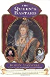 Maxwell, Robin: The Queen's Bastard: A Novel
