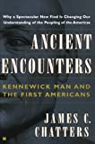 Chatters, James C.: Ancient Encounters: Kennewick Man and the First Americans