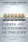 Lief, Michael S.: Ladies and Gentlemen of the Jury: Greatest Closing Arguments in Modern Law