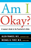 Frances, Allen: Am I Okay?: A Layman's Guide to the Psychiatrist's Bible