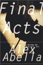 Final Acts: A Novel by Alex Abella