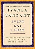 Vanzant, Iyanla: Every Day I Pray: Prayers for Awakening to the Grace of Inner Communion