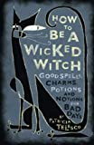Telesco, Patricia: How to Be a Wicked Witch: Good Spells, Charms, Potions and Notions for Bad Days