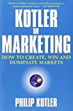 Kotler, Philip: Kotler on Marketing: How to Create, Win, and Dominate Markets
